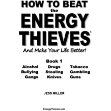 How to Beat the Energy Thieves and Make Your Life Better - Book 1