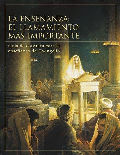 La Enseñanza: El llamamiento más importante– Guía de consulta para la enseñanza del evangelio por La Iglesia de La Iglesia de Jesucristo de los Santos de los Últimos Días