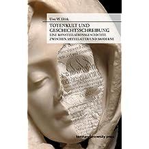 Totenkult und Geschichtsschreibung. Eine Konstellationsgeschichte zwischen Mittelalter und Moderne (Bern und Ulm)