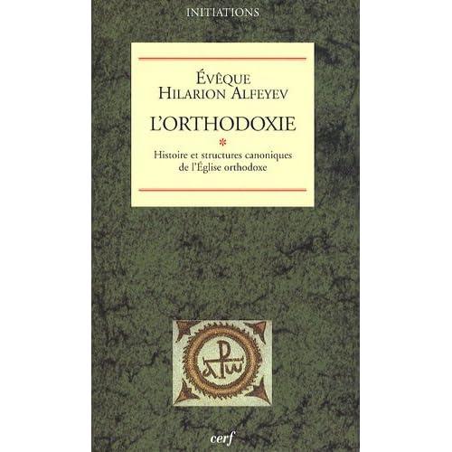 L'orthodoxie : Tome 1, Histoire et structures canoniques de l'Eglise orthodoxe