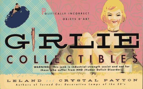 Girlie Collectibles: Politically Incorrect Objects D'Art by Crystal Payton (1996-10-01) (Dart-crystal)