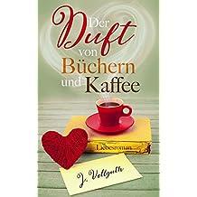 Der Duft von Büchern und Kaffee: Liebesroman (German Edition)