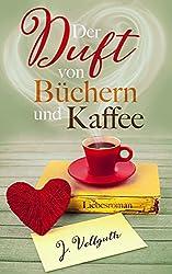 Der Duft von Büchern und Kaffee: Liebesroman