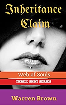 INHERITANCE CLAIM- WEB OF SOULS (THRILL SHOT SERIES Book 3) by [BROWN, WARREN]