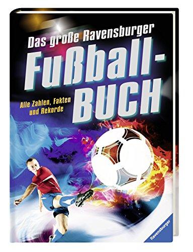 Das große Ravensburger Fußballbuch: Alle Zahlen, Fakten und Rekorde