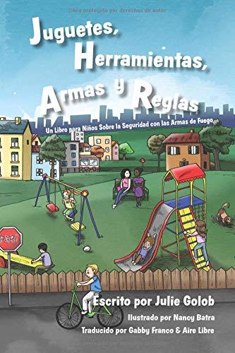 Juguetes, Herramientas, Armas y Reglas: Un Libro para Niños Sobre la Seguridad con las Armas de Fuego por Julie Golob