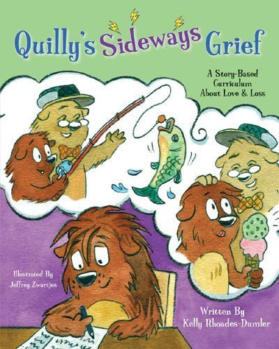 Quilly's Sideways Grief - A Story-Based Curriculum About Grief & Loss by Kelly Rhoades-Dumler (2009-08-02)