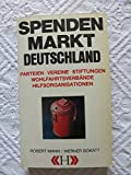 Spendenmarkt Deutschland. Parteien - Vereine - Stiftungen - Wohlfahrtsverbände - Hilfsorganisationen.