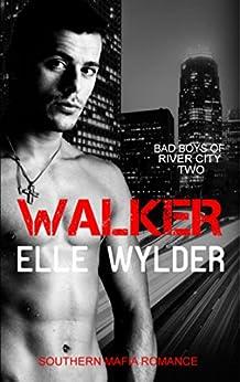 Walker: A Southern Mafia Romance (Bad Boys of River City Book 2) by [Wylder, Elle, Hunt, Loribelle]