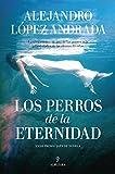 Libros PDF Los perros de la eternidad Premio Jaen de Novela 2016 (PDF y EPUB) Descargar Libros Gratis