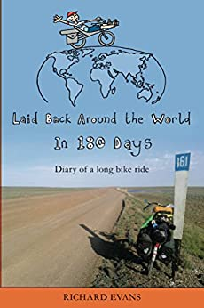 Laid Back Around the World in 180 Days: Diary of a long bike ride by [Evans, Richard]