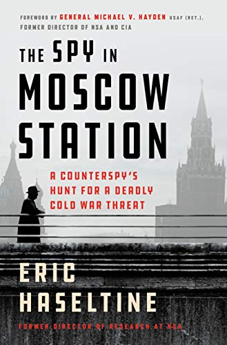 The Spy in Moscow Station: A Counterspy's Hunt for a Deadly Cold War Threat (English Edition) -