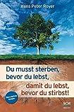 Du musst sterben, bevor du lebst, damit du lebst, bevor du stirbst! (Moderne Klassiker des Glaubens (4)) - Hans Peter Royer