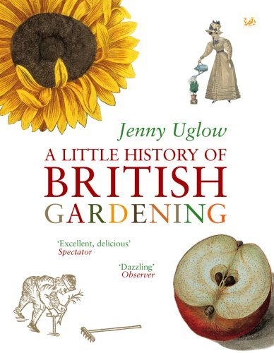 A Little History of British Gardening by Jenny Uglow (2005-06-28)