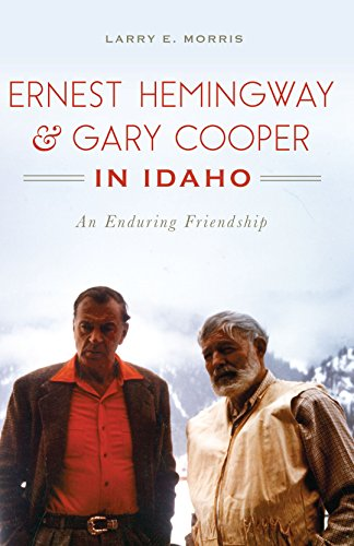 Ernest Hemingway & Gary Cooper in Idaho: An Enduring Friendship (American Legends) (English Edition)