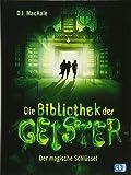 Die Bibliothek der Geister - Der magische Schlüssel (Die Bibliothek der Geister-Reihe, Band 1)