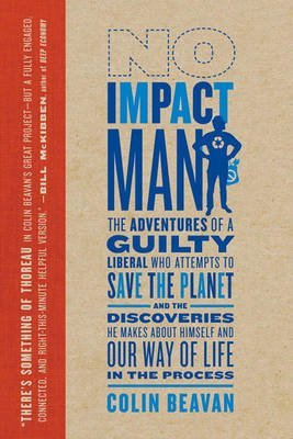 [(No Impact Man : The Adventures of a Guilty Liberal Who Attempts to Save the Planet and the Discoveries He Makes about Himself and Our Way of Life in the Process)] [By (author) Colin Beavan] published on (September, 2010)