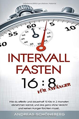 Intervallfasten 16:8 für Anfänger: Wie du effektiv und dauerhaft 10 Kilo in 2 Monaten abnehmen kannst, und das ganz ohne Verzicht und keinen Hunger fürchten musst... Andreas 8