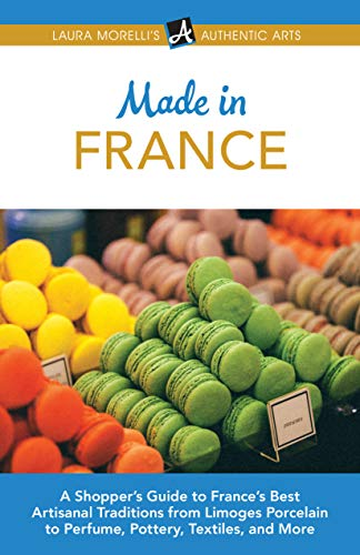 French Art Pottery (Made in France: A Shopper's Guide to France's Best Artisanal Traditions from Limoges Porcelain to Perfume, Pottery, Textiles, and More (Laura Morelli's Authentic Arts Book 5) (English Edition))