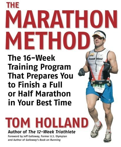 The Marathon Method: The 16-Week Training Program that Prepares You to Finish a Full or Half Marathon in Your Best Time by Tom Holland (2007-04-01) par Tom Holland;