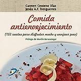 Comida antienvejecimiento:152 recetas para disfrutar mucho y envejecer poco (Spanish Edition)