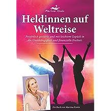 Heldinnen auf Weltreise: Persönlich gestärkt und mit leichtem Gepäck in die Unabhängigkeit und finanzielle Freiheit (German Edition)
