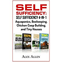 Self Sufficiency: Self Sufficiency 4-in-1 - Aquaponics, Beekeeping, Chicken Coop Building, and Tiny Houses (Self Sufficiency, Aquaponics, Beekeeping, Chicken ... Building, Tiny Houses) (English Edition)