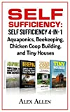Self Sufficiency: Self Sufficiency 4-in-1 - Aquaponics, Beekeeping, Chicken Coop Building, and Tiny Houses (Self Sufficiency, Aquaponics, Beekeeping, Chicken Coop Building, Tiny Houses)