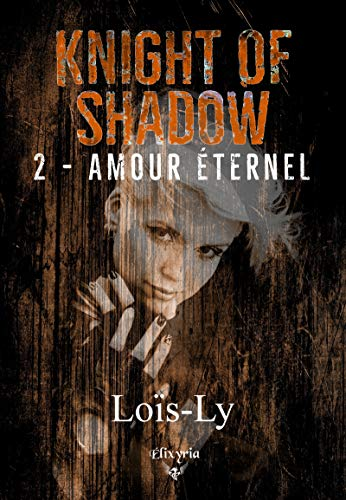 Knight of shadow: 2 - Amour éternel (Elixir of Moonlight)