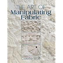 The Art of Manipulating Fabric by Colette Wolff (2003-02-01)
