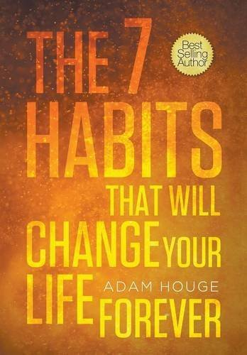 The 7 Habits That Will Change Your Life Forever by Adam Houge (2014-01-01)