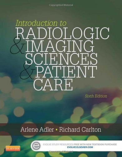 Introduction to Radiologic and Imaging Sciences and Patient Care, 6e by Arlene M. Adler MEd RT(R) FAEIRS (2015-03-09)