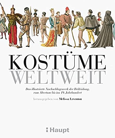 Kostüme weltweit: Das illustrierte Nachschlagewerk der Bekleidung, vom Altertum bis ins 19.