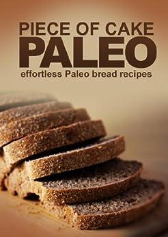 Piece of Cake Paleo - Effortless Paleo Bread Recipes (English Edition) par [Roberts, Jack]