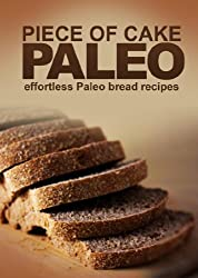 Piece of Cake Paleo - Effortless Paleo Bread Recipes (English Edition)