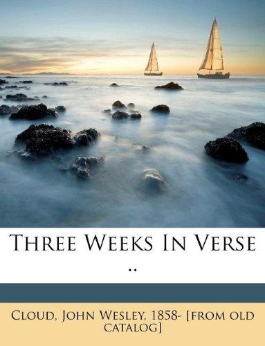 Three Weeks In Verse ..