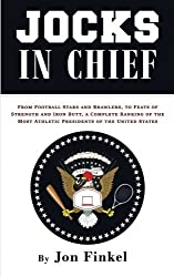 Jocks In Chief: From Football Stars and Brawlers, to Feats of Strength and Iron Butt, A Complete Ranking of the Most Athletic Presidents of the United States by Jon Finkel (2016-02-01)
