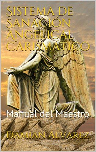 Sistema de Sanación Angelical Carismático: Manual del Maestro (Spanish Edition)