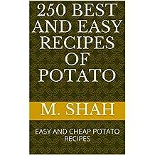 250 BEST AND EASY RECIPES OF POTATO: EASY AND CHEAP POTATO RECIPES (English Edition)