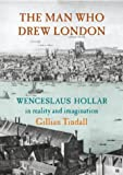 The Man Who Drew London: Wenceslaus Hollar in Reality and Imagination by Gillian Tindall (2002-09-12)