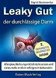Leaky Gut - der durchlässige Darm: Allergien, Nahrungsmittelintoleranzen und vieles mehr endlich erfolgreich behandeln