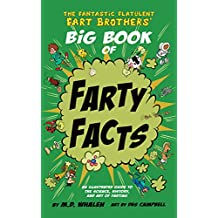 The Fantastic Flatulent Fart Brothers' Big Book of Farty Facts: An Illustrated Guide to the Science, History, and Art of Farting (Humorous reference book ... UK/International edition (English Edition)