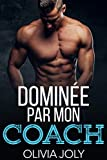 Dominée par mon Coach (Nouvelle érotique, Bad boy, Séduction) (French Edition)
