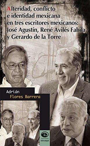 Alteridad, conflicto e identidad mexicana en tres escritores mexicanos: José Agustín, René Avilés Fabila y Gerardo de la Torre por Adrián Flores Barrera