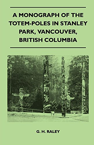 Stanley Park Vancouver (A Monograph of the Totem-Poles in Stanley Park, Vancouver, British Columbia)