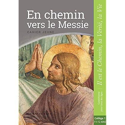 En chemin vers le Messie - Jeune - collège 1: collection 'Il est le Chemin, la Vérité, la Vie'