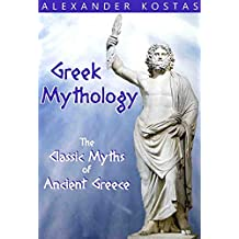 Greek Mythology: Classic Myths of Ancient Greece; featuring Zeus, Hercules, Greek Gods, Goddesses, Titans, Romans, Monsters, and Heroes (English Edition)