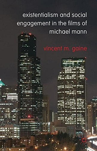 Existentialism and Social Engagement in the Films of Michael Mann by Vincent M. Gaine (2011-10-27)