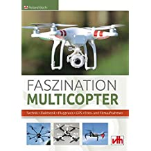 Faszination Multicopter: Technik • Elektronik • Flugpraxis