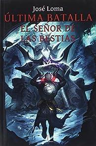 Última batalla: El señor de las bestias par José Loma